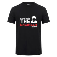 Have no Fear The Engineer is here T-shirt