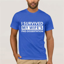 """I SURVIVED MY WIFE'S PHD DISSERTATION"" T-Shirt"