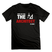 """Have No Fear The Architect Is Here"" T-Shirt"